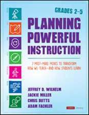 Planning Powerful Instruction, Grades 2-5: 7 Must-Make Moves to Transform How We Teach--and How Students Learn