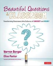 Beautiful Questions in the Classroom: Transforming Classrooms Into Cultures of Curiosity and Inquiry