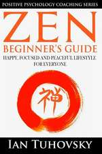 Zen: Beginner's Guide: Happy, Peaceful and Focused Lifestyle for Everyone