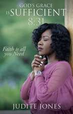 God's Grace is Sufficient 8: 31: Faith is all you Need