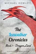 The Icewalker Chronicles Book 1 - Dragon Land