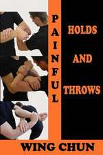 Painful Holds and Throws in Wing Chun