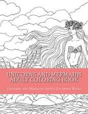 Unicorns and Mermaids Adult Coloring Book