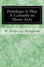 Penelope a Play a Comedy in Three Acts