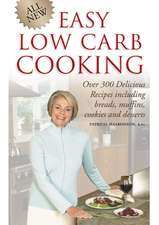 All New Easy Low-Carb Cooking:  Over 300 Delicious Recipes Including Breads, Muffins, Cookies and Desserts