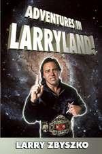 Adventures In Larryland: Life in Professional Wrestling