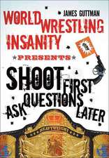 Shoot First Ask Questions Later: WORLD WRESTLING INSANITY