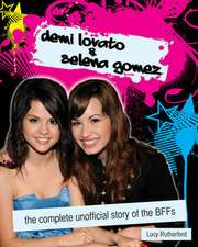Demi Lovato & Selena Gomez: The Unofficial Story