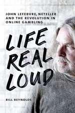 Life Real Loud: John Lefebvre, Neteller and the Revolution in Online Gaming