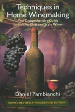 Techniques in Home Winemaking: The Comprehensive Guide to Making Chteau-Style Wines