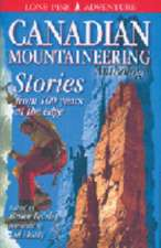 Canadian Mountaineering Anthology, The: Stories from 100 Years at the Edge