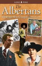 Albertans, The: 100 people who changed the province