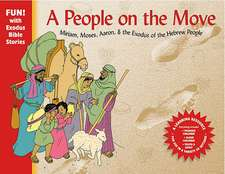 People on the Move: Miriam, Moses, Aaron & the Exodus of the Hebrew People
