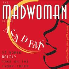 Madwoman in the Academy: 43 Women Boldly Take on the Ivory Tower
