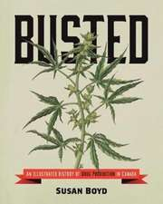 Busted – An Illustrated History of Drug Prohibition in Canada