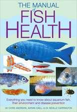 The Manual of Fish Health:  Everything You Need to Know about Aquarium Fish, Their Environment and Disease Prevention