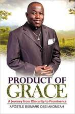 Product of Grace:  The Journey from Obscurity to Prominence