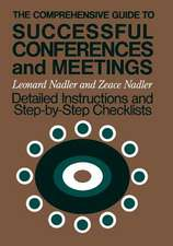 The Comprehensive Guide to Successful Conferences and Meetings: Detailed Instructions and Step–by–Step Checklists