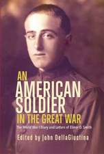 An American Soldier in the Great War: The World War I Diary and Letters of Elmer O. Smith
