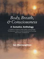 Body, Breath & Consciousness:  A Somatics Anthology