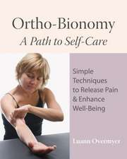 Ortho-Bionomy:  Simple Techniques to Release Pain & Enhance Well-Being
