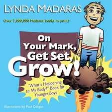 """On Your Mark, Get Set, Grow!: A """"What's Happening to My Body?"""" Book for Younger Boys"""