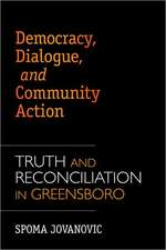 Democracy, Dialogue, and Community Action: Truth and Reconciliation in Greensboro