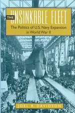 Unsinkable Fleet:  The Politics of U.S. Navy Expansion in World War II
