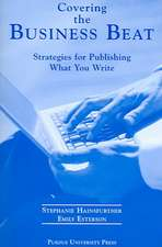 Covering the Business Beat:  Strategies for Publishing What Your Write.