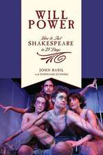 Will Power:  How to Act Shakespeare in 21 Days