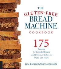 The Gluten-Free Bread Machine Cookbook:  175 Splendid Breads That Taste Great, from Any Kind of Machine