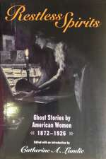 Restless Spirits:  Ghost Stories by American Women, 1872-1926