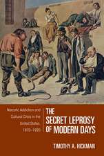 The Secret Leprosy of Modern Days: Narcotic Addiction and Cultural Crisis in the United States, 1870-1920