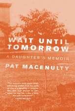 Wait Until Tomorrow: A Daughter's Memoir