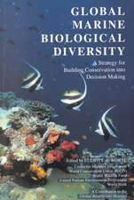 Global Marine Biological Diversity: A Strategy For Building Conservation Into Decision Making