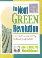 The Next Green Revolution:  Essential Steps to a Healthy, Sustainable Agriculture
