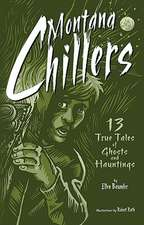Montana Chillers:  13 True Tales of Ghosts and Hauntings