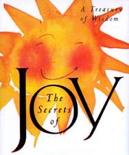 The Secrets Of Joy: A Treasury Of Wisdom