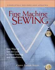Fine Machine Sewing Revised Edition:  Easy Ways to Get the Look of Hand Finishing and Embellishing