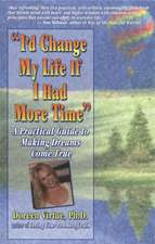 """I'd Change My Life If I Had More Time"":  A Practical Guide to Making Dreams Come True"