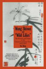 """Wang Shiwei and """"Wild Lilies"""":  Rectification and Purges in the Chinese Communist P"""