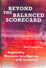 Beyond the Balanced Scorecard:  Improving Business Intelligence with Analytics
