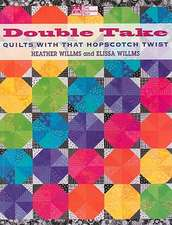 Double Take:  Quilts with That Hopscotch Twist