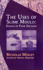 The Uses of Slime Mould – Essays of Four Decades