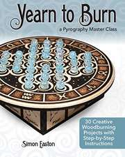 Yearn to Burn: A Pyrography Master Class: 18 Creative Woodburning Projects with Step-By-Step Instructions
