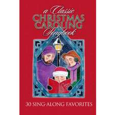 Classic Christmas Caroling Songbook: 30 Sing-along Favorites