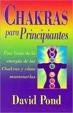 Chakras Para Principiantes:  Una Guia Para Equilibrar la Energia de Sus Chakras = Chakras for Beginners