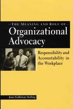 The Meaning and Role of Organizational Advocacy:  Responsibility and Accountability in the Workplace