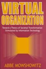 Virtual Organization:  Toward a Theory of Societal Transformation Stimulated by Information Technology