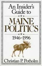 An Insider's Guide to Maine Politics 1946-1996